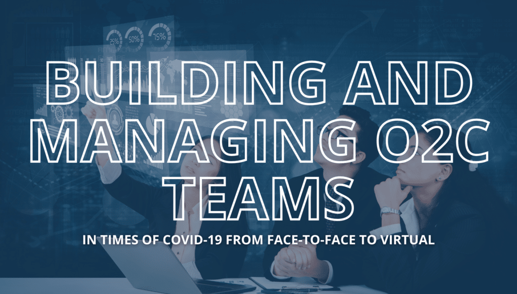 Building And Managing O2c Teams, In Times of Covid-19 From Face-To-Face to Virtual